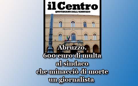 Abruzzo. 600 euro di multa al sindaco che aveva minacciato di morte un giornalista