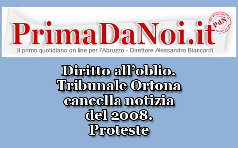 Diritto all'oblio. Tribunale Ortona cancella notizia del 2008. Proteste - Bozza
